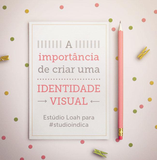 A importância de criar uma identidade visual | Estúdio Loah para Studio Indica